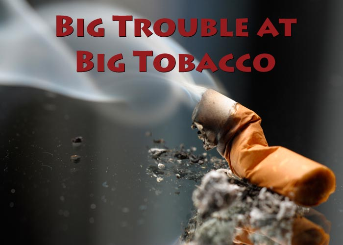 Big Trouble at Big Tobacco